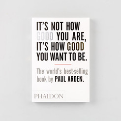 "Review: ""It's Not How Good You Are, It's How Good You Want To Be"" by Paul Arden"