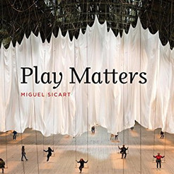 "Review: ""Play Matters"" by Miguel Sicart"