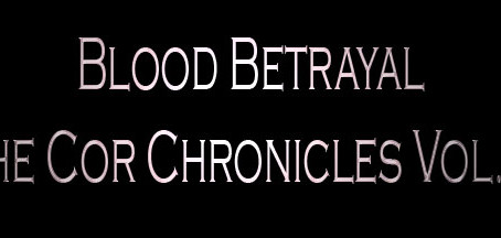 An excerpt from Blood Betrayal (The Cor Chronicles Vol. V)