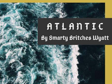 A T L A N T I C - By Smarty Britches Wyatt