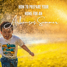 How To Prepare Your Home For An Arkansas Summer