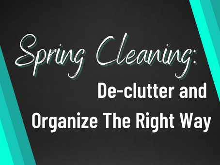 Spring Cleaning: Declutter and Clean The Right Way!