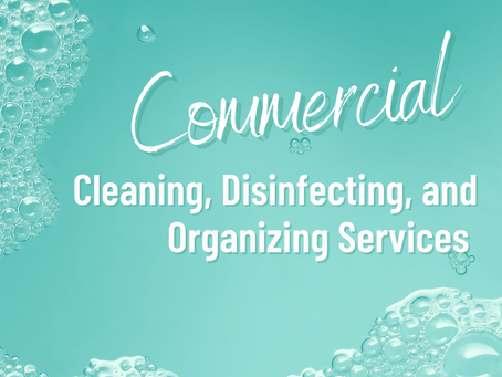 My Top Five Commercial Cleaning, Organizing, and Disinfecting Service Benefits
