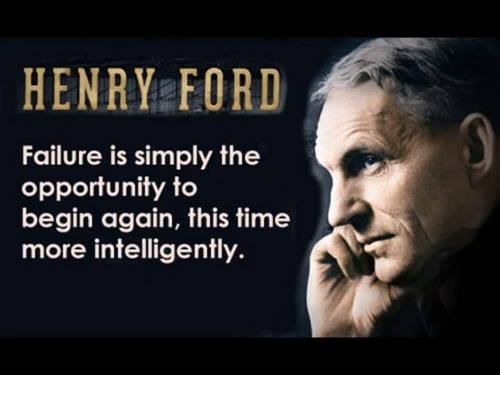 Henry Ford- Failure is simply the opportunity to begin again