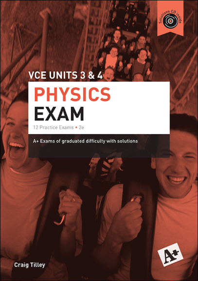 A+ Physics Exam VCE Units 3&4 Print 2E