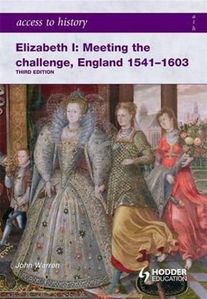 Access to History: Elizabeth I: Meeting the Challenge England 1541-1603