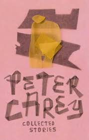 Peter Carey: Collected Stories