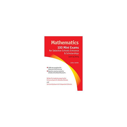 Mathematics: 100 Mini Exams for Selective Schools Entrance and Scholarships