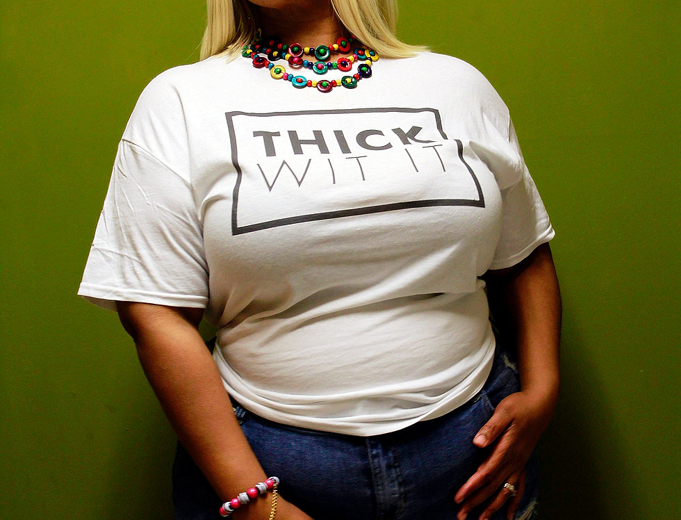 """""""Thick Wit It"""" T-shirt"""