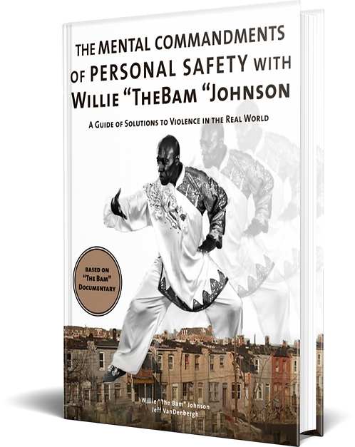 "THE MENTAL COMMANDMENTS OF PERSONAL SAFETY WITH Willie ""TheBam ""Johnson"