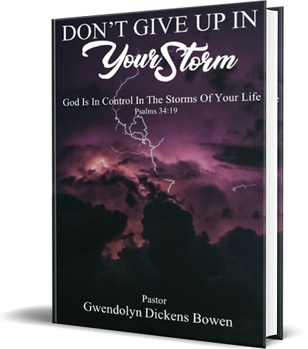 Don't Give Up In Your Storm: God Is In Control In the Storms of