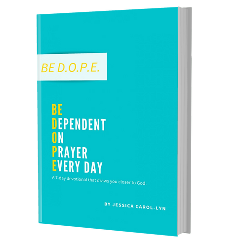 Be D.O.P.E. Be Dependent on Prayer Every Day