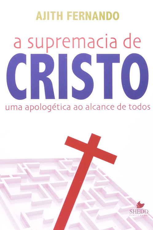 A Supremacia de Cristo: uma apologética ao alcance de todos