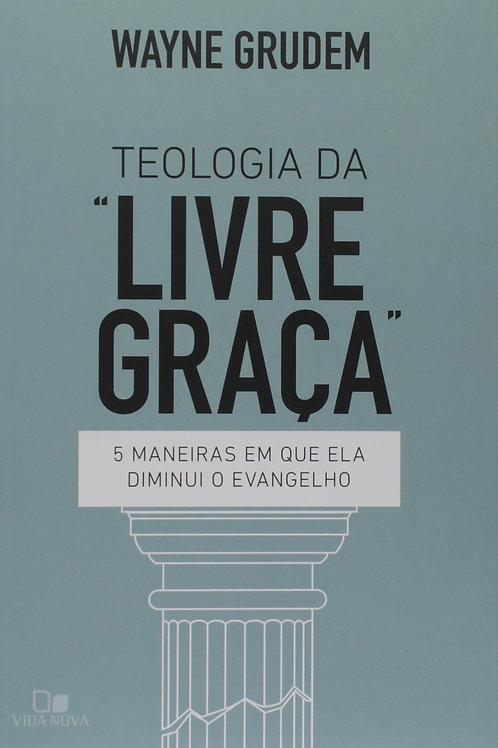 """Teologia da """"livre graça"""": 5 maneiras em que ela diminui o evangelho"""