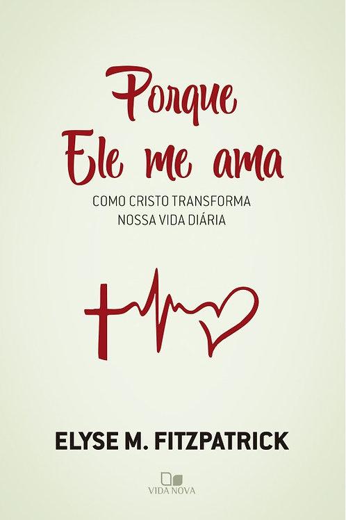 Porque Ele me ama como Cristo transforma nossa vida diária
