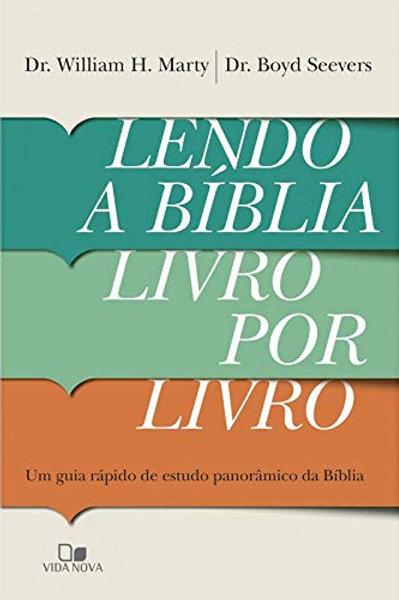Lendo A Bíblia Livro Por Livro: Um Guia Rápido De Estudo Panorâmico Da Bíblia