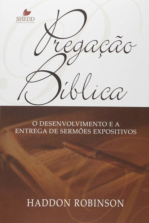 Pregação bíblica: o desenvolvimento e a entrega de sermões expositivos