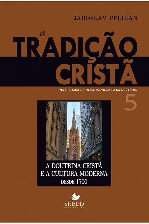 Tradição cristã, A: uma história do desenvolvimento da doutrina - Vol. 5