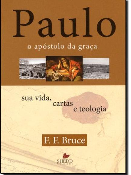 Paulo, o apóstolo da graça: sua vida, cartas e teologia