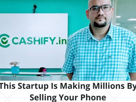 Cashify - This Startup Is Making Millions By Selling Your Phone | Know Here How | Startup Story
