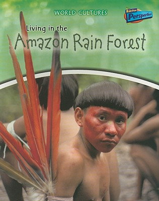 Living in the Amazon Rain Forest (World Cultures)