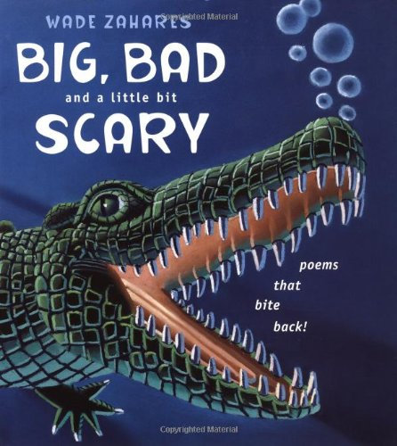 Big, Bad, and a Little Bit Scary: Poems that Bite Back