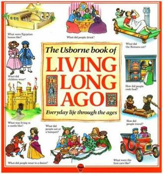 Living Long Ago: Everyday Life Through the Ages