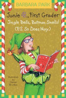 Junie B., First Grader: Jingle Bells, Batman Smells!