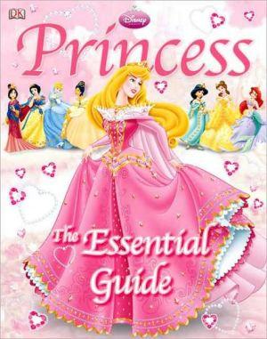 Disney Princess: The Essential Guide (dk Essential Guides)