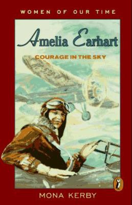 Amelia Earhart: Courage in the Sky (Women of Our Time)