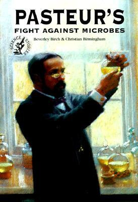 Pasteur�s Fight Against Microbes