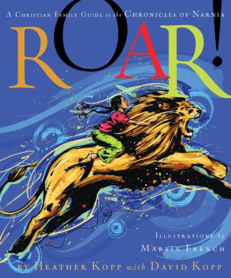 Roar! A Christian Guide to the Chronicles of Narnia