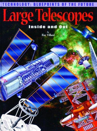 Large Telescopes: Inside and Out (Technology--Blueprints of the Future)