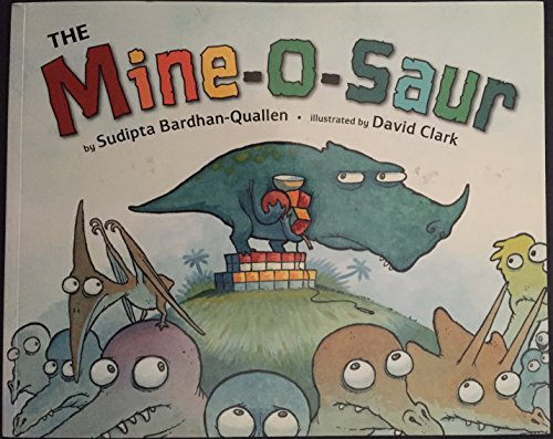 By Sudipta Bardhan-Quallen The Mine-O-Saur (1st First Edition) [Hardcover]