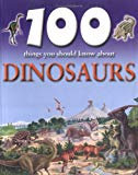 100 Things You Should Know About Dinosaurs