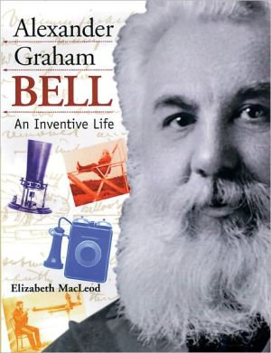 Alexander Graham Bell: An Inventive Life