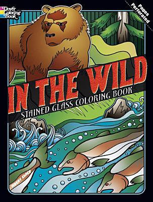 In the Wild Stained Glass Coloring Book (Dover Stained Glass Coloring Book)