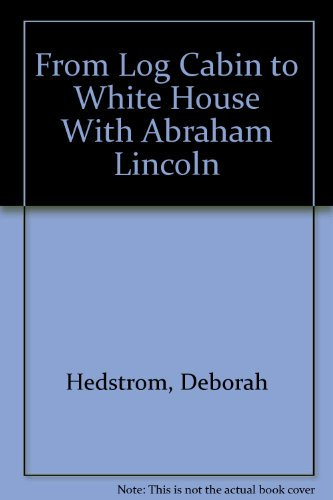 From Log Cabin to White House with Abraham Lincoln (My American Journey)