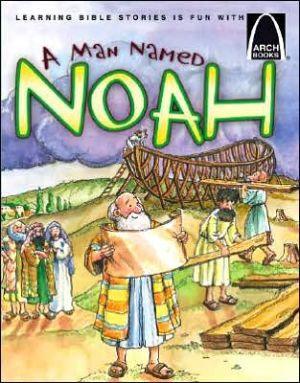 A Man Named Noah - Arch Book (Arch Books)