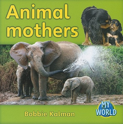 Animal Mothers (Bobbie Kalman's Leveled Readers: My World: D (Paperback))