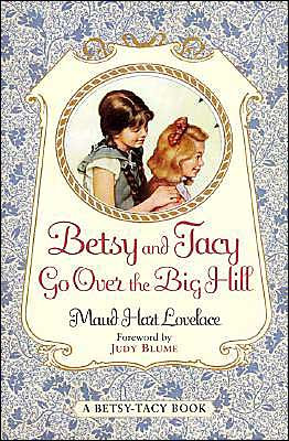 Betsy and Tacy Go Over the Big Hill (Betsy-Tacy)
