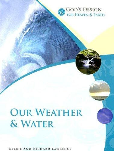 God's Design for Heaven and Earth: Our Weather and Water (God's Design Series)