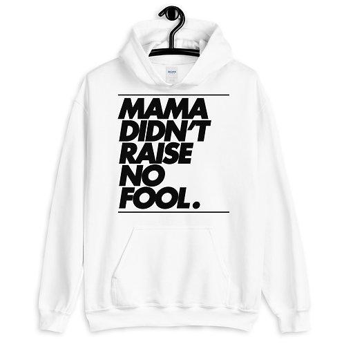 MAMA DIDNT RAISE NO FOOL - BLACK - Unisex Hoodie