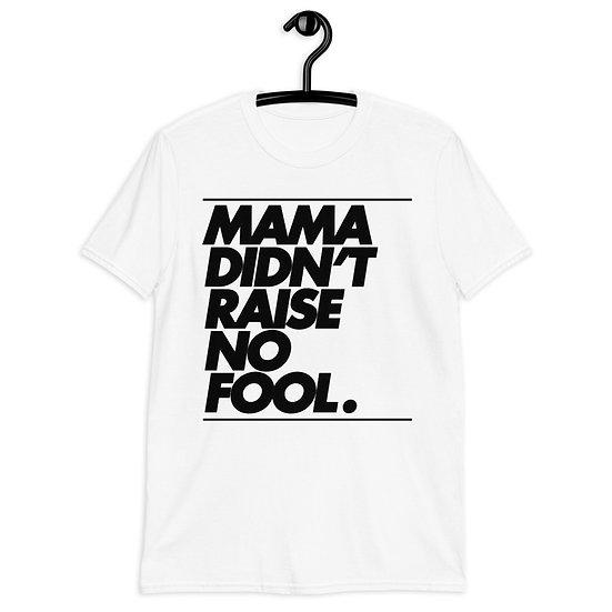 MAMA DIDNT RAISE NO FOOL - BLACK - Short-Sleeve Unisex T-Shirt