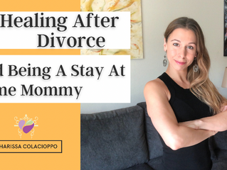 Healing After Divorce And Being A Stay At Home Mommy