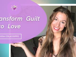 Transform Guilt Into Love