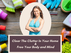 Clear The Clutter In Your Home and  Free Your Body and Mind