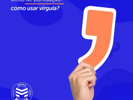 Dicas de pontuação: como usar vírgula? | Escola Mappe