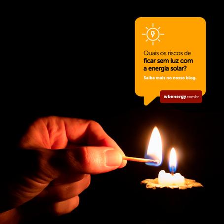 Quais os riscos de ficar sem luz com a energia solar?
