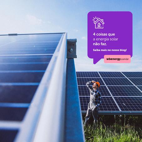 4 COISAS QUE A ENERGIA SOLAR NÃO FAZ | WB Energia Solar